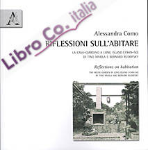 Riflessioni sull'abitare. La casa-giardino a Long Island (1949-50) di Tino Nivola e Bernard Rudofsky. Ediz. italiana e inglese