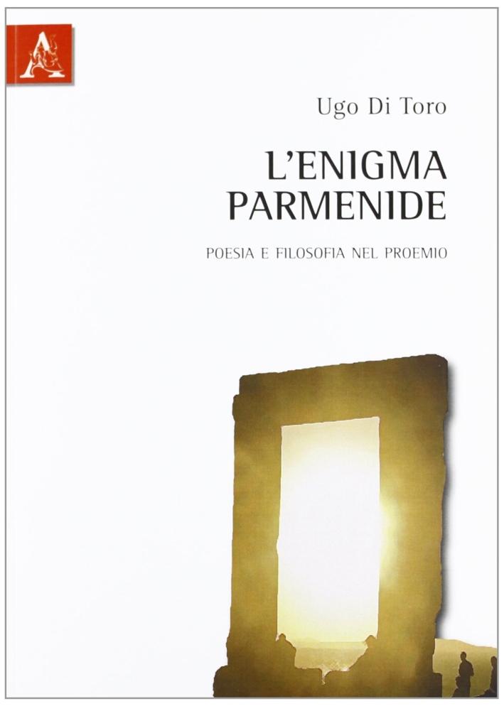 L'enigma Parmenide. Poesia e filosofia nel proemio