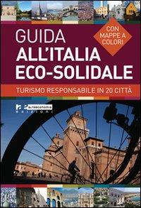 Guida all'Italia eco-solidale. Turismo responsabile in 20 città