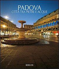 Padova. Città tra pietre e acque. Ediz. illustrata