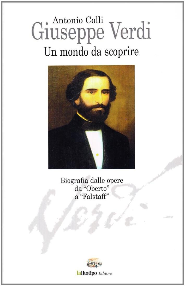Giuseppe Verdi. Un mondo da scoprire. Vita e opere