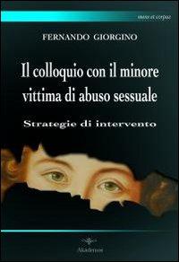 Il colloquio con il minore vittima di abuso sessuale. Strategie di intervento