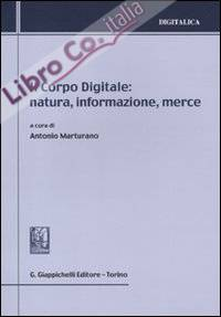 Il corpo digitale: natura, informazione, merce