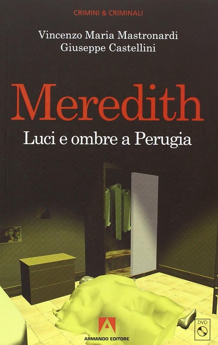 Meredith. Le ultime verità dagli atti del processo. Luci e ombre a Perugia. Con DVD