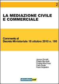 La mediazione civile e commerciale. Commento al Decreto ministeriale 18 ottobre 2010, n. 180