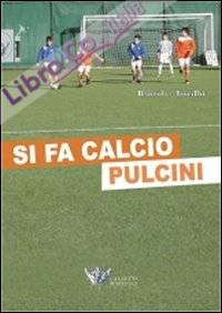 Si fa Calcio Pulcini. Con CD-ROM