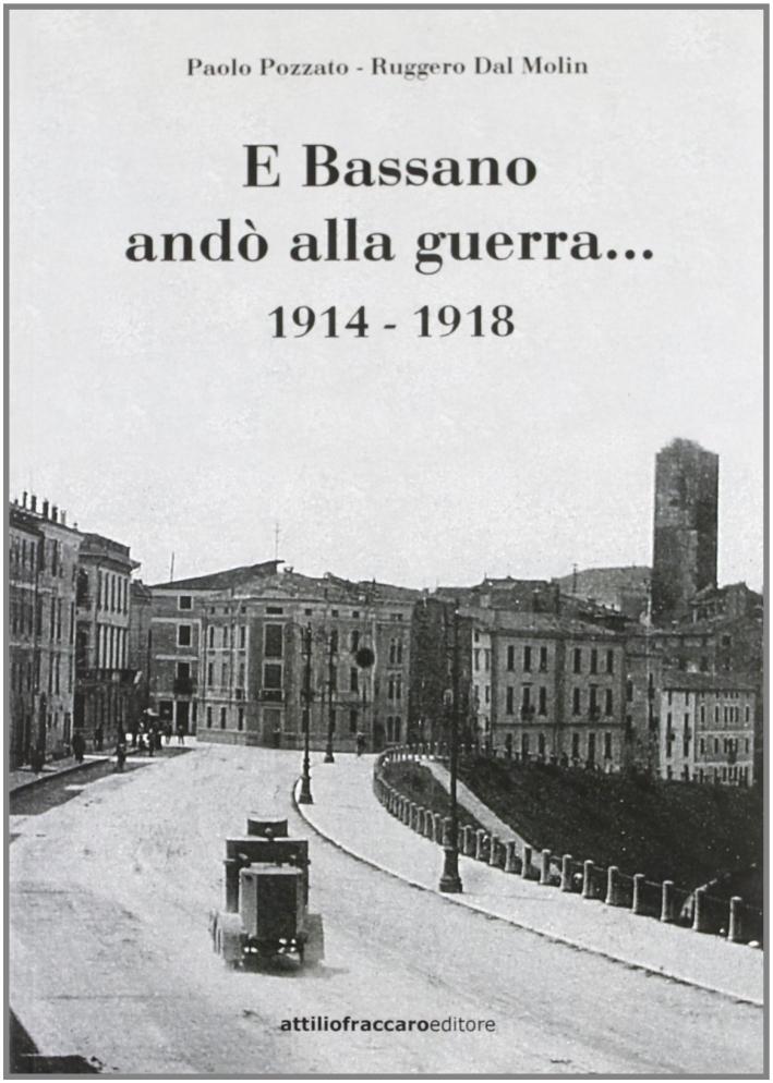 E Bassano andò alla guerra... 1914-1918. Ediz. illustrata