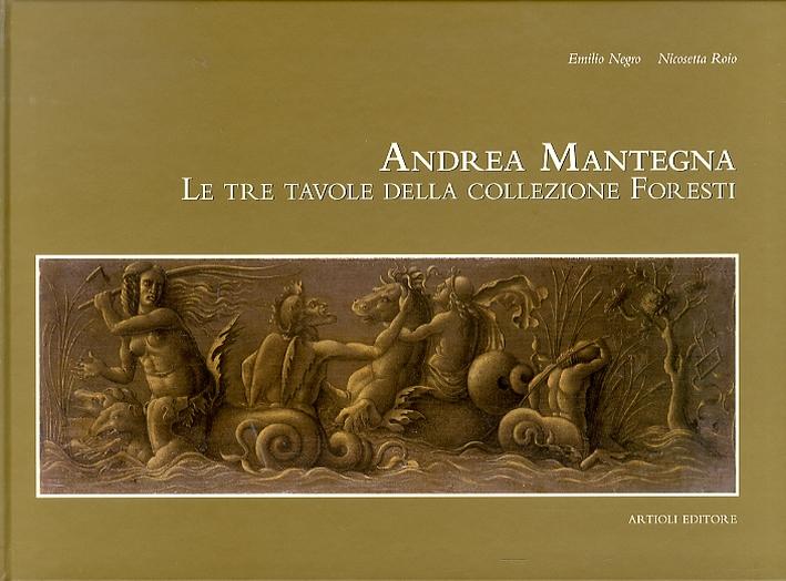 Andrea Mantegna. Le tre tavole della collezione Foresti