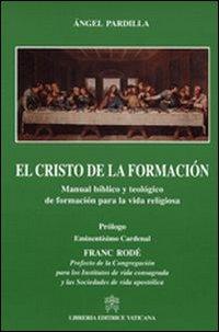 El Cristo de la formacion. Manual biblico y teologico de formacion para la vida religiosa