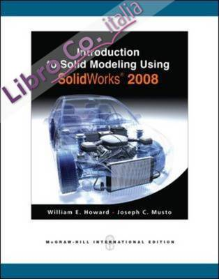 Introduction to Solid Modeling Using SolidWorks 2008.