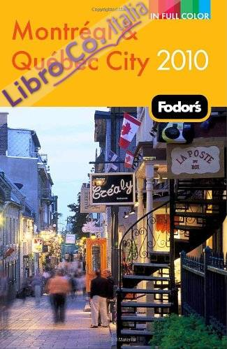 Fodor's Montreal and Quebec City 2010.