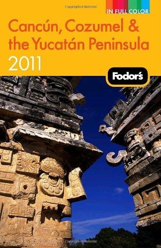 Fodor's Cancun, Cozumel & the Yucatan Peninsula 2011.