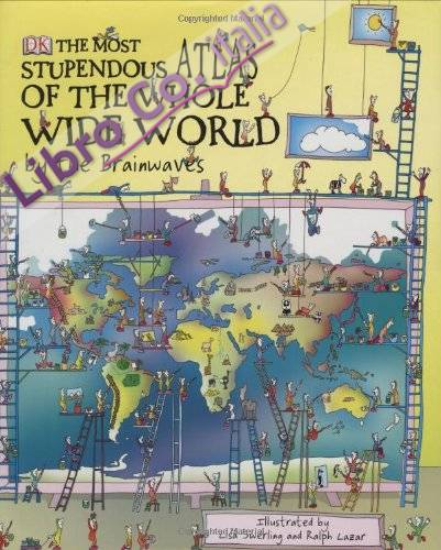 Most Stupendous Atlas of the Whole Wide World by the Brainwa.