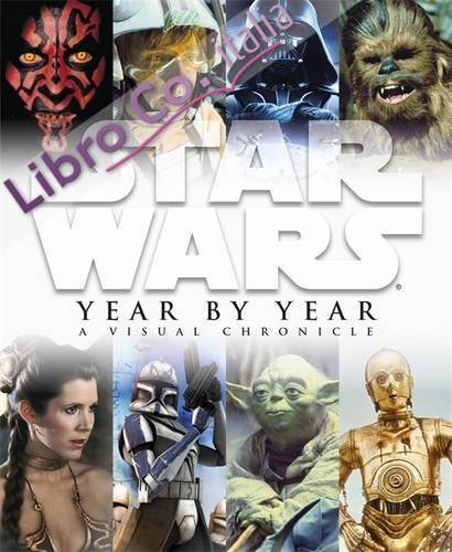 Star Wars Year by Year a Visual Chronicle.