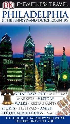 DK Eyewitness Travel Guide: Philadelphia & the Pennsylvania.