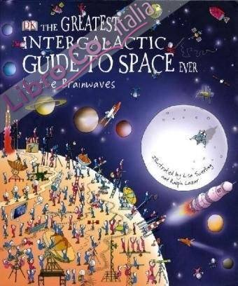 Greatest Intergalactic Guide to Space Ever... by the Brainwa.