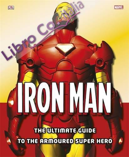 Iron Man the Ultimate Guide to the Armoured Super Hero.