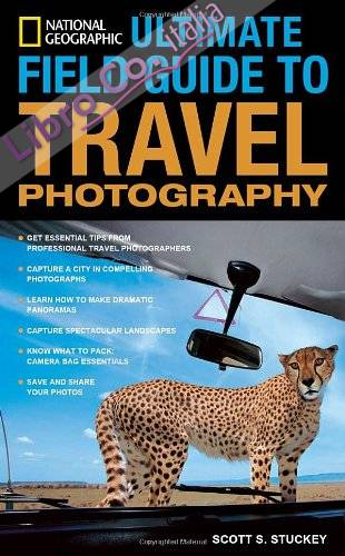 National Geographic Ultimate Field Guide to Travel Photogr