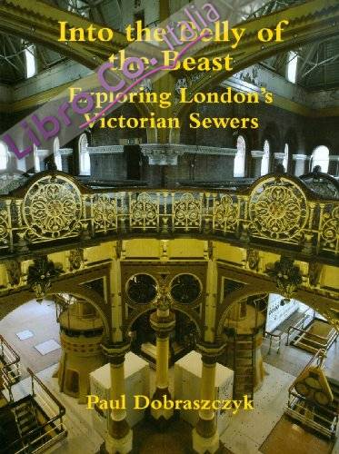 Into the Belly of the Beast. Exploring London's Victorian Sewers