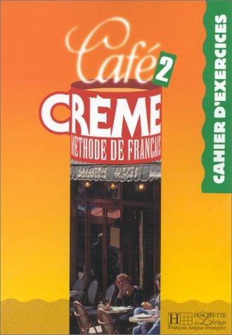Cafe Creme - Level 2: Cahier D'Exercices O
