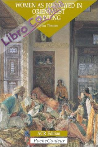 Orientalistes, Les: Women as Portrayed in Orientalist Painting v. 3
