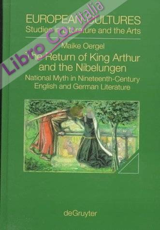 The Return of King Arthur and the Nibelungen. National Myth in Nineteenth-Century English and German Literature