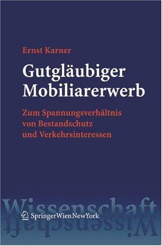 Gutglaubiger Mobiliarerwerb. Zum Spannungsverhaltnis Von Bestandschutz Und Verkehrsinteressen