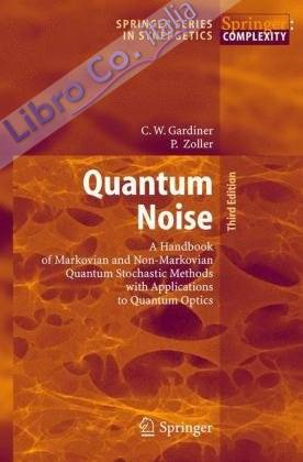 Quantum Noise. A Handbook of Markovian and Non-markovian Quantum Stochastic Methods with Applications to Quantum Optics