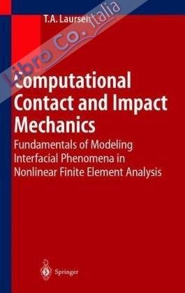 Computational Contact and Impact Mechanics. Fundamentals of Modeling Interfacial Phenomena in Nonlinear Finite Element Analysis