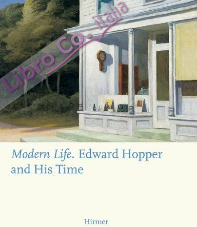 Modern Life: Edward Hopper and His Time.