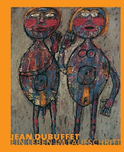 Jean Dubuffet. Ein Leben Im Laufschritt.