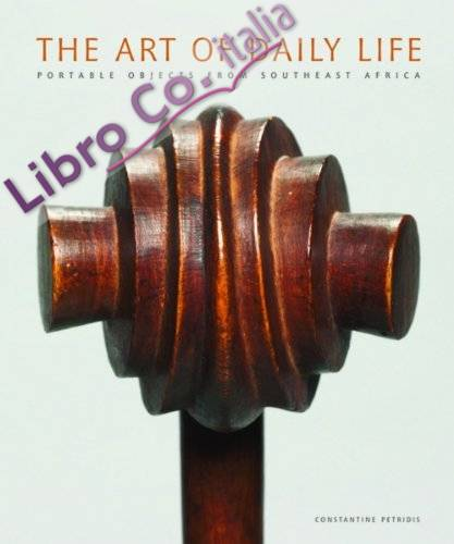 The Art of Daily Life. Portable Objects From Southeast Africa