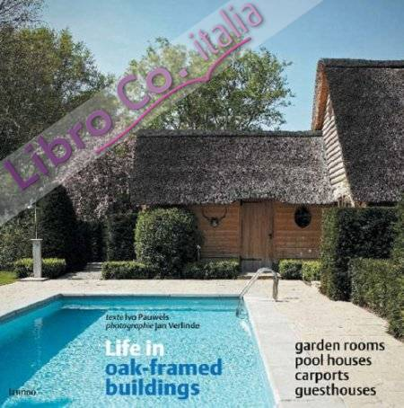 Life in Oak-framed Buildings. Garden Rooms, Pool Houses, Carports, Guesthouses