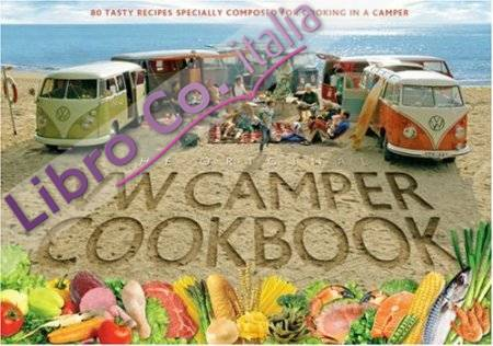 VW Camper Cookbook. 80 Tasty Recipes Specially Composed for Cooking in a Camper