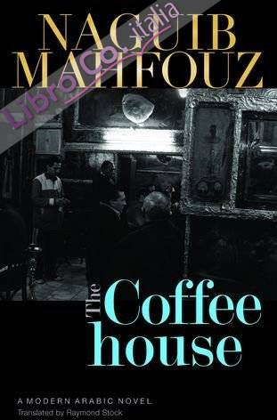 The Coffeehouse. A Modern Arabic Novel