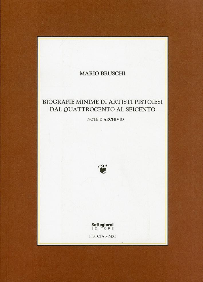 Biografie Minime di Artisti Pistoiesi dal Quattrocento al Seicento. Note d'Archivio