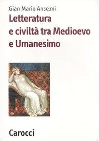 Letteratura e civiltà tra Medioevo e Umanesimo.