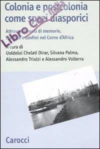 Colonia e postcolonia come spazi diasporici. Attraversamenti di memorie, identità e confini nel Corno d'Africa