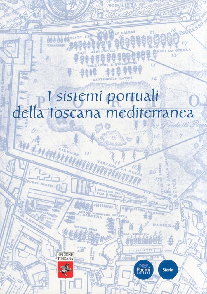 I sistemi portuali della Toscana mediterranea. Infrastrutture, scambi, economie, dall'antichità a oggi