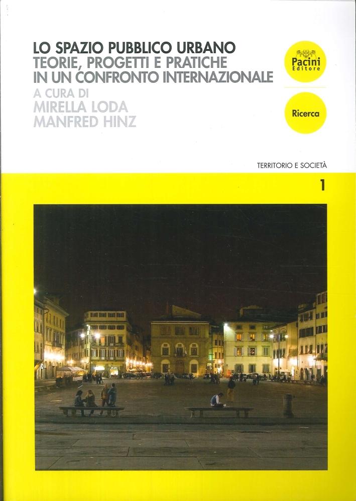 Lo Spazio Pubblico Urbano. Teorie, Progetti e Pratiche in un Confronto Internazionale