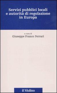 Servizi pubblici locali e autorità di regolazione in Europa. Con CD-ROM