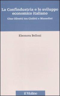 La Confindustria e lo sviluppo economico italiano. Gino Olivetti tra Giolitti e Mussolini