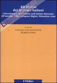 Dodicesimo profilo dei laureati italiani. L'istruzione universitaria nell'ultimo decennio. All'esordio della European Higher Education Area.