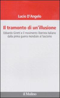 Il tramonto di un'illusione. Edoardo Giretti e il movimento liberista italiano dalla prima guerra mondiale al fascismo