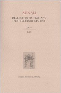 Annali dell'Istituto italiano per gli studi storici (2009). Vol. 24