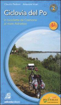 Ciclovia del Po. Secondo tratto. In bicicletta da Cremona al mare Adriatico