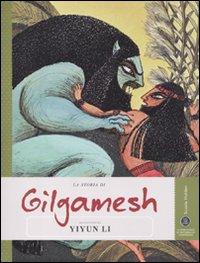 La storia di Gilgamesh raccontata da Yiyun Li. Ediz. illustrata