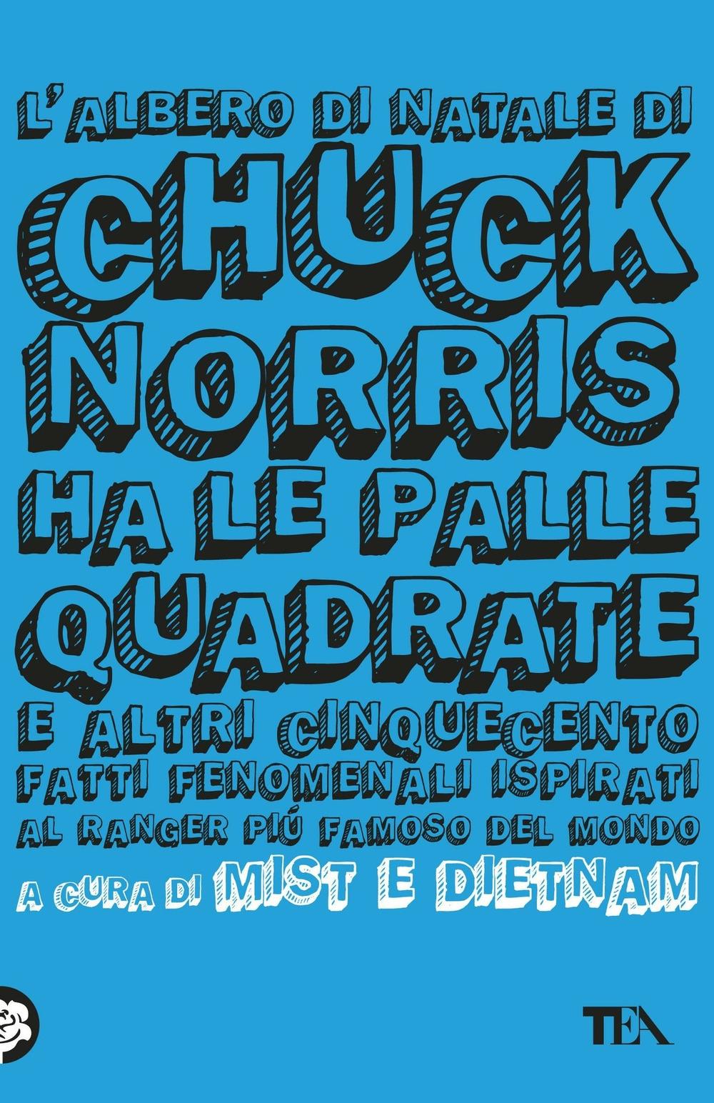 L'albero di Natale di Chuck Norris ha le palle quadrate e altri cinquecento fatti fenomenali ispirati al ranger più famoso del mondo