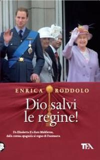 Dio salvi le regine! Le monarchie dell'Europa contemporanea e i loro protagonisti