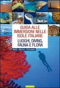 Guida alle immersioni nelle isole italiane. Luoghi, diving, fauna e flora